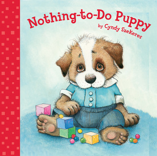 Nothing-To-Do Puppy: Story and Pictures (Cyndy Szekeres Early Learning Picture Books)  by  Cyndy Szekeres