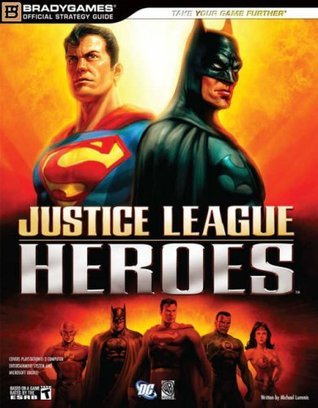Justice League Heroes Official Strategy Guide (Official Strategy Guides  by  BradyGames