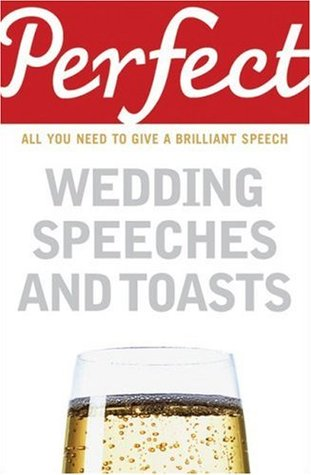 Perfect Wedding Speeches and Toasts: All You Need to Give a Brilliant Speech  by  George Davidson
