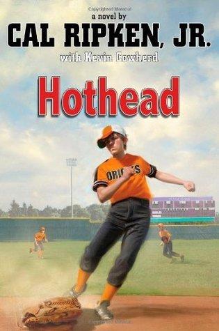 Cal Ripken, Jr.s All Stars: Hothead (Cal Ripken Novels) Cal Ripken Jr.