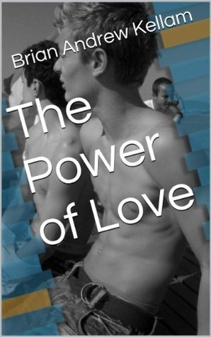 The Power of Love  by  Brian Andrew Kellam
