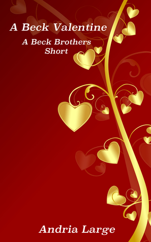 A Beck Valentine: A Beck Brothers Short  by  Andria Large