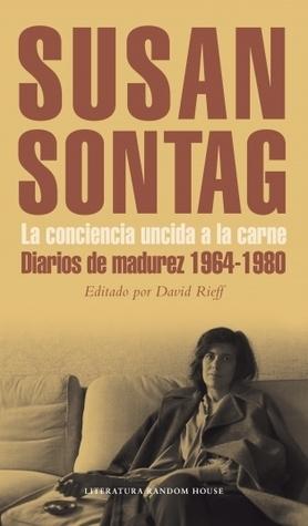 La conciencia uncida a la carne. Diarios de madurez 1964-1980  by  Susan Sontag