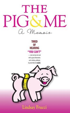 The Pig and Me Lindsay Frucci