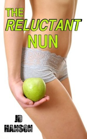 The Reluctant Nun (Rough Virgin Deflowering) [mf rough reluctant naive sleeping erotica] JD Hanson
