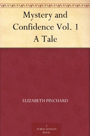 Mystery and Confidence Vol. 1 A Tale Elizabeth Pinchard
