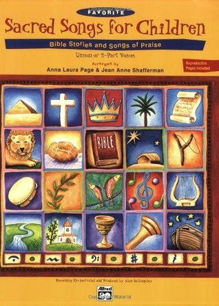 Favorite Sacred Songs for Children: Bible Stories and Songs of Praise: Unison or 2-Part Voices Anna Laura Page