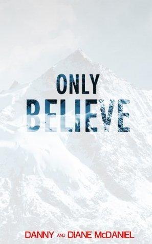 Only Believe Danny McDaniel