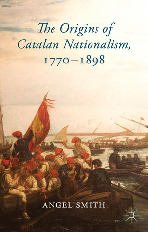 The Origins of Catalan Nationalism, 1770-1898  by  Angel Smith