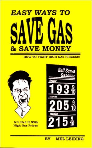 Easy Ways To Save Gas & Save Money: How To Fight High Gas Prices Mel Leiding