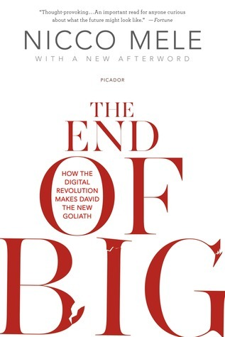 The End of Big: How the Digital Revolution Makes David the New Goliath  by  Nicco Mele