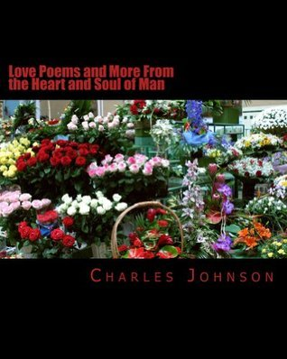Love Poems and More From the Heart and Soul of Man  by  Charles Johnson