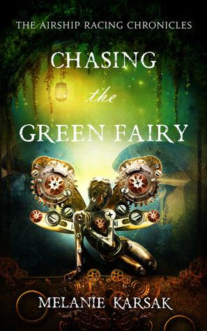 Chasing the Green Fairy (The Airship Racing Chronicles, #2)  by  Melanie Karsak