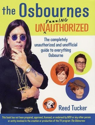 The Osbournes Unauthorized: The Completely Unauthorized and Unofficial Guide to Everything Osbourne Reed Tucker