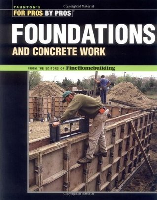 Foundations and Concrete Work: Revised and Updated Fine Homebuilding Magazine