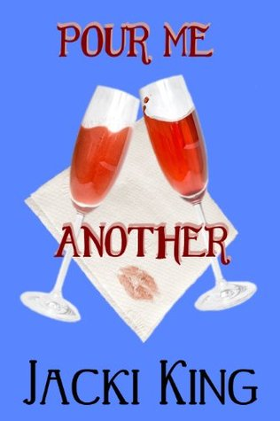 Pour Me Another  by  Jacki King