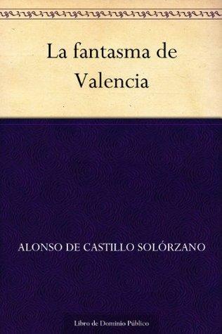 La fantasma de Valencia Alonso de Castillo Solorzano