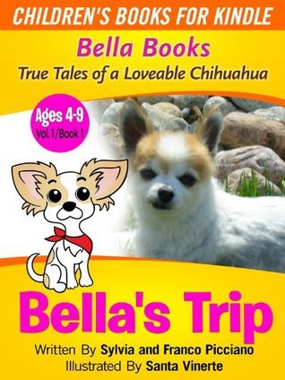 Bellas Trip - True Tales of a Loveable Chihuahua (Perfect Book For Young Ones) (BELLA BOOKS - True Tales of a Loveable Chihuahua) Franco Picciano