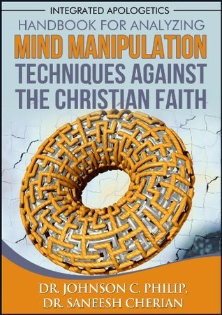 Mind Manipulation Techniques Against The Christian Faith  by  Johnson C. Philip