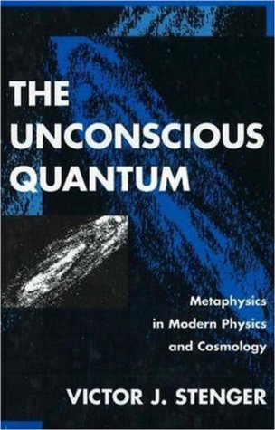 The Unconscious Quantum: Metaphysics in Modern Physics and Cosmology  by  Victor J. Stenger