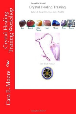 Crystal Healing Training Workshop  by  Cara E. Moore
