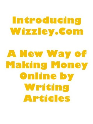 Introducing Wizzley.com - A New Way of Making Money Online  by  Writing Articles by Jill Gains