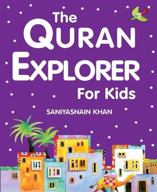 The Quran Explorer for Kids: Islamic Childrens Books on the Quran, the Hadith and the Prophet Muhammad  by  Saniyasnain Khan