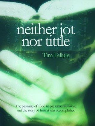 neither jot nor tittle Tim Fellure
