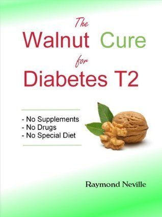 The Walnut Cure for Diabetes Type 2  by  Raymond Neville