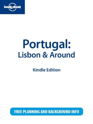 Lonely Planet Portugal: Lisbon & Around Kerry Walker