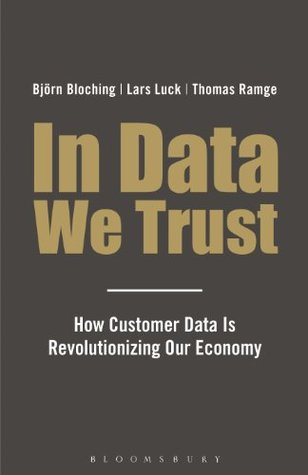 In Data We Trust: How Customer Data Is Revolutionising Our Economy  by  Björn Bloching