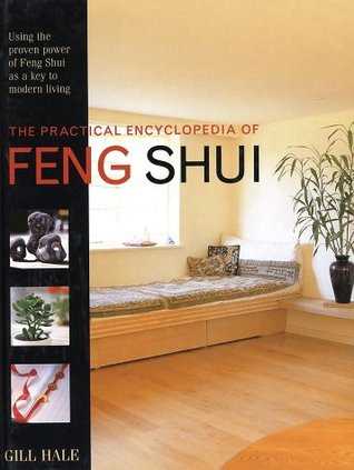 Practical Encyclopedia of Feng Shui  by  Gill Hale
