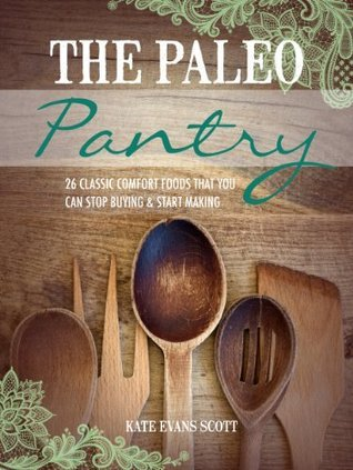 The Paleo Pantry : 26 Classic Comfort Foods That You Can Stop Buying And Start Making (Primal Gluten Free Cookbook)  by  Kate Evans Scott