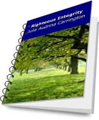 Righteous Integrity  by  Julia Audrina Carrington