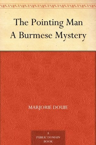 The Pointing Man A Burmese Mystery  by  Marjorie Douie