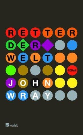 Retter der Welt John Wray