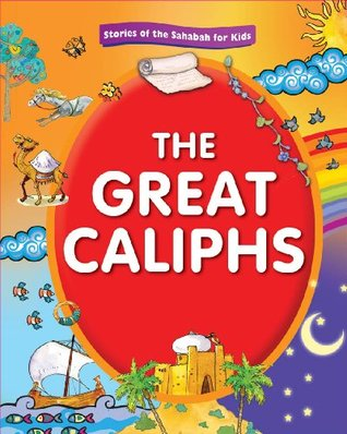 The Great Caliphs: Islamic Childrens Books on the Quran, the Hadith, and the Prophet Muhammad Nafees Khan