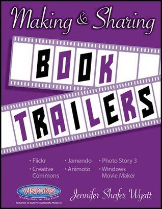 Making & Sharing Book Trailers  by  Jennifer Shafer Wyatt