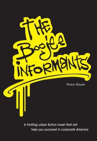 The Boojee Informants: A Thrilling Urban Fiction Novel Parker Wayde