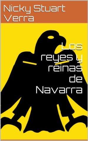 Los reyes y reinas de Navarra  by  Nicky Stuart Verra