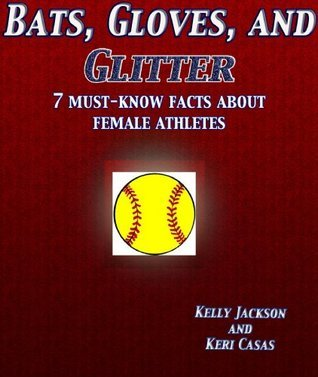 Bats, Gloves, and Glitter: 7 Must-Know Facts about Female Athletes Keri Casas