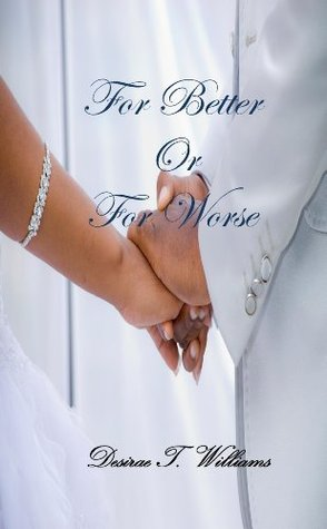 FOR BETTER OR FOR WORSE Desirae T. Williams