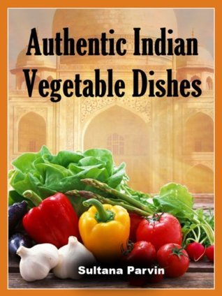 Authentic Indian Vegetable Dishes Sultana Parvin