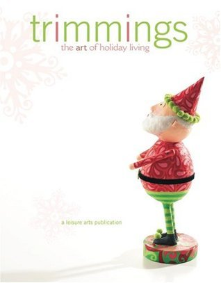 Trimmings: The Art of Holiday Living (Leisure Arts #15955)  by  Leisure Arts