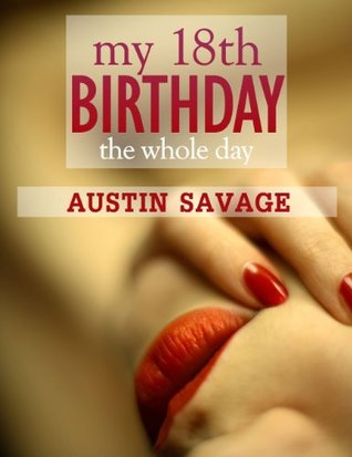 My 18th Birthday: The Whole Day  by  Austin Savage