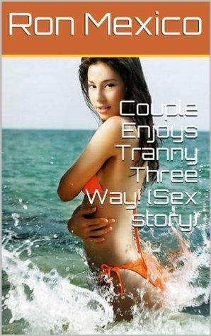 Couple Enjoys Tranny Three Way!  by  Ron Mexico