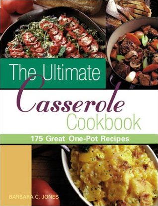 The Ultimate Casserole Cookbook: 175 Great One-Dish Recipes  by  Barbara C. Jones