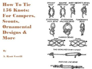 How To Tie Knots - 156 Knots For Campers, Scouts, Ornamental Designs & More  by  A. Hyatt Verill