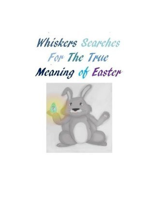 Whiskers Searches For The True Meaning of Easter  by  Rachel Huddleston