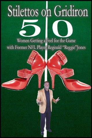 Stilettos on Gridiron Women Getting a Feel for the Game with Former NFL Player Reginald Reggie Jones  by  Reginald Reggie Jones